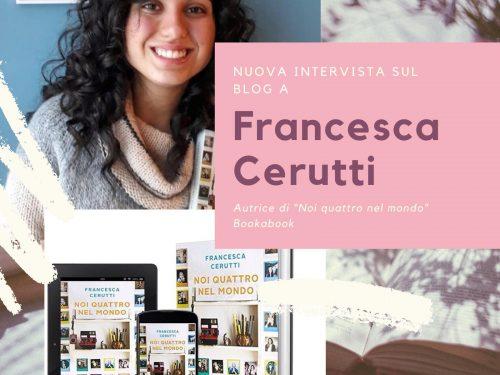 """INTERVISTA a FRANCESCA CERUTTI autrice di """"NOI QUATTRO NEL MONDO"""""""
